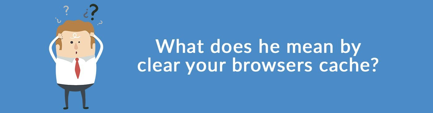 How To Clear Your Browsers Cache